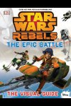 Rebels: The Epic Battle - The Visual Guide