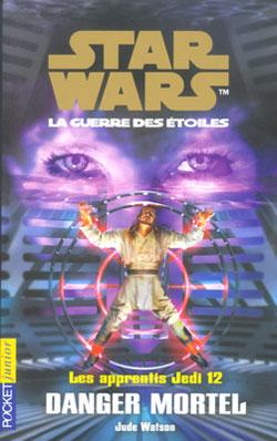 Les Apprentis Jedi Vol.12 : Danger mortel